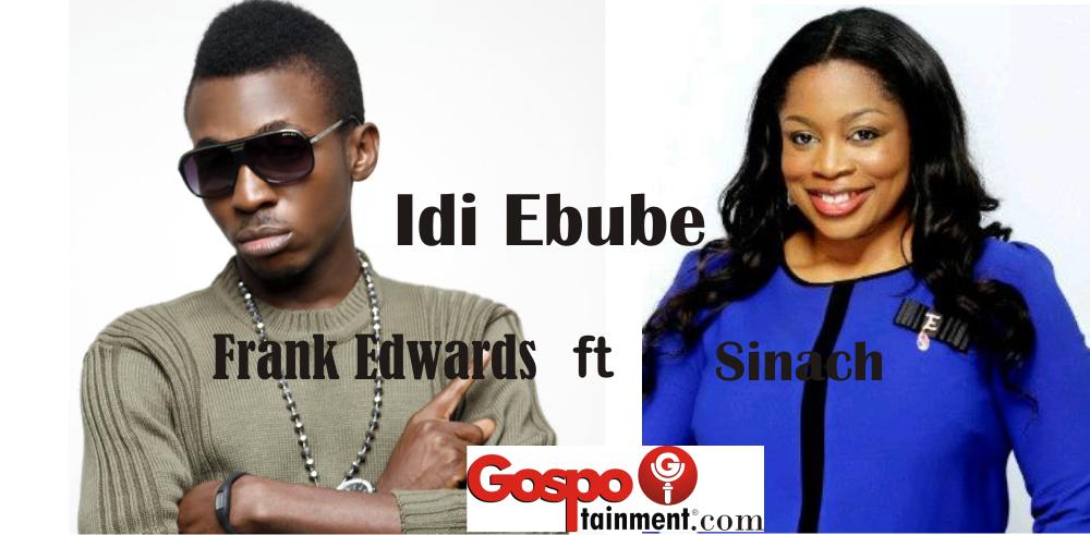 frank edwards ft Sinach - Idi Ebube