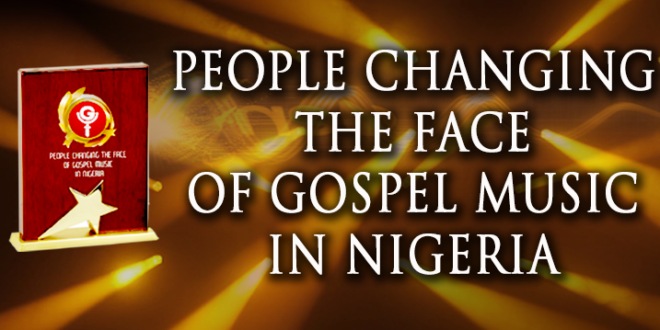 PEOPLE CHANGING THE FACE OF GOSPEL MUSIC IN NIGERIA 2016