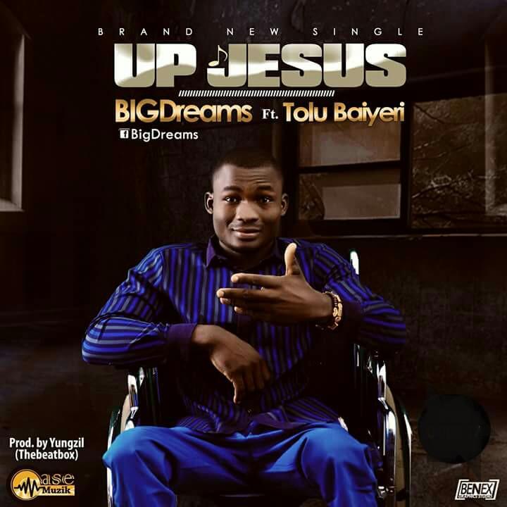 Up Jesus - Big Dreams