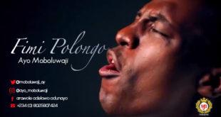 Ayo Moboluwaji - fimi-polongo