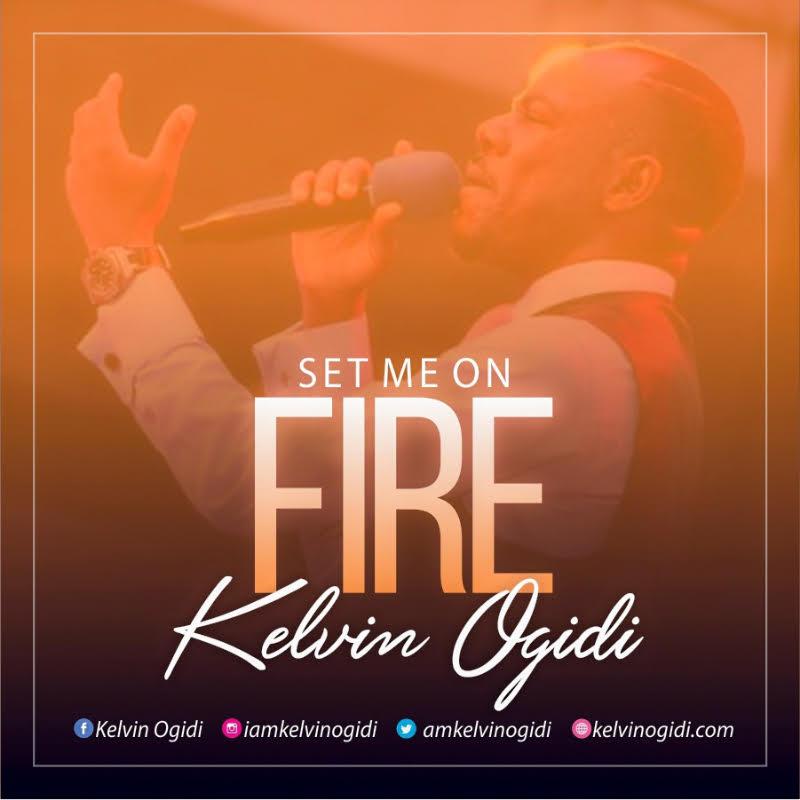 Set me on fire - Kelvin Ogidi