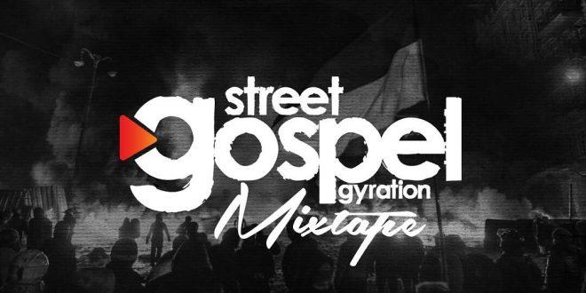 Mix Tape: DJ Ernesty - Street Gospel Gyration Mixtape 2017