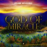 Frank Edwards - God Of Miracles
