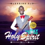 The outstanding song writer,Blessing Ojo is out with his first singleThe Way Of The Holy Spirit.This beautiful tone is explains that the way of the Holy Spirit is the way of a believer, just as the life of the Holy Spirit is his life.