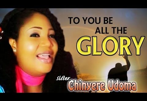 Download : Chinyere Udoma - Father To You Be All The GLory