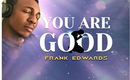 Frank Edwards- You AAre Good