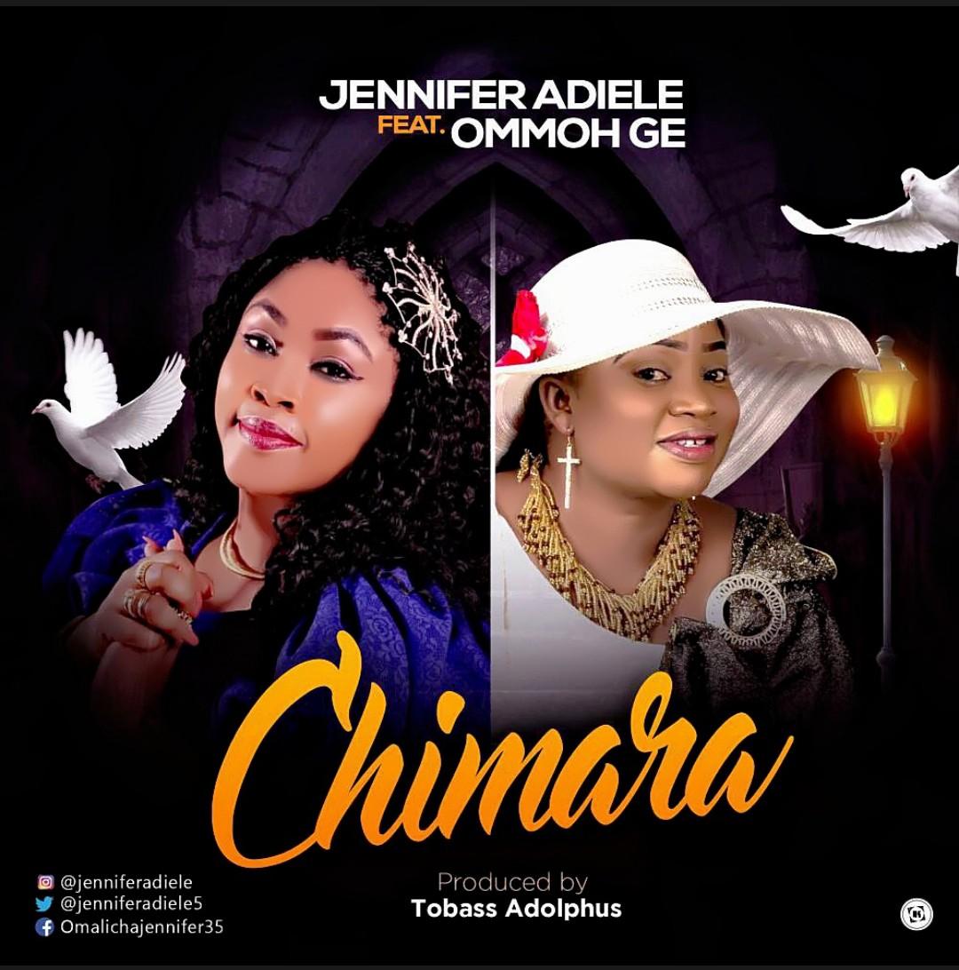 Jennifer Adiele - Chimara ft Omoghe