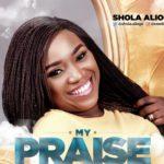 My Praise-SHOLA ALIOGO