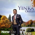 None Like You - YINKA OKELEYE (iTunes)