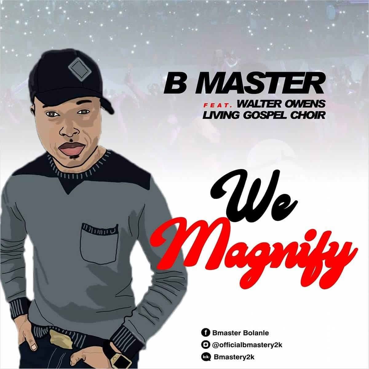We Magnify - Bmaster