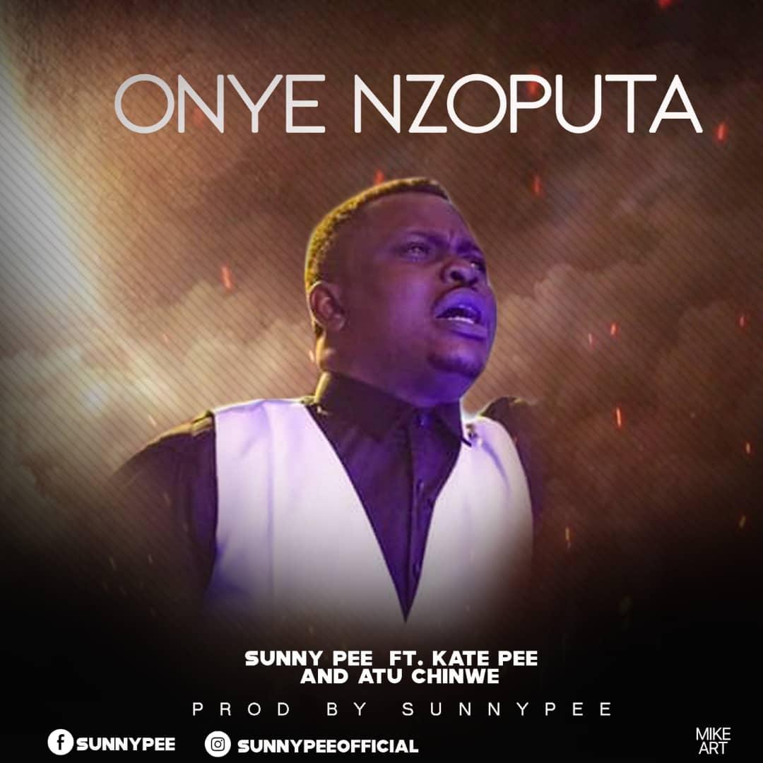 Sunny Pee - Onye Nzoputa Ft. Kate Pee and Atu Chinwe