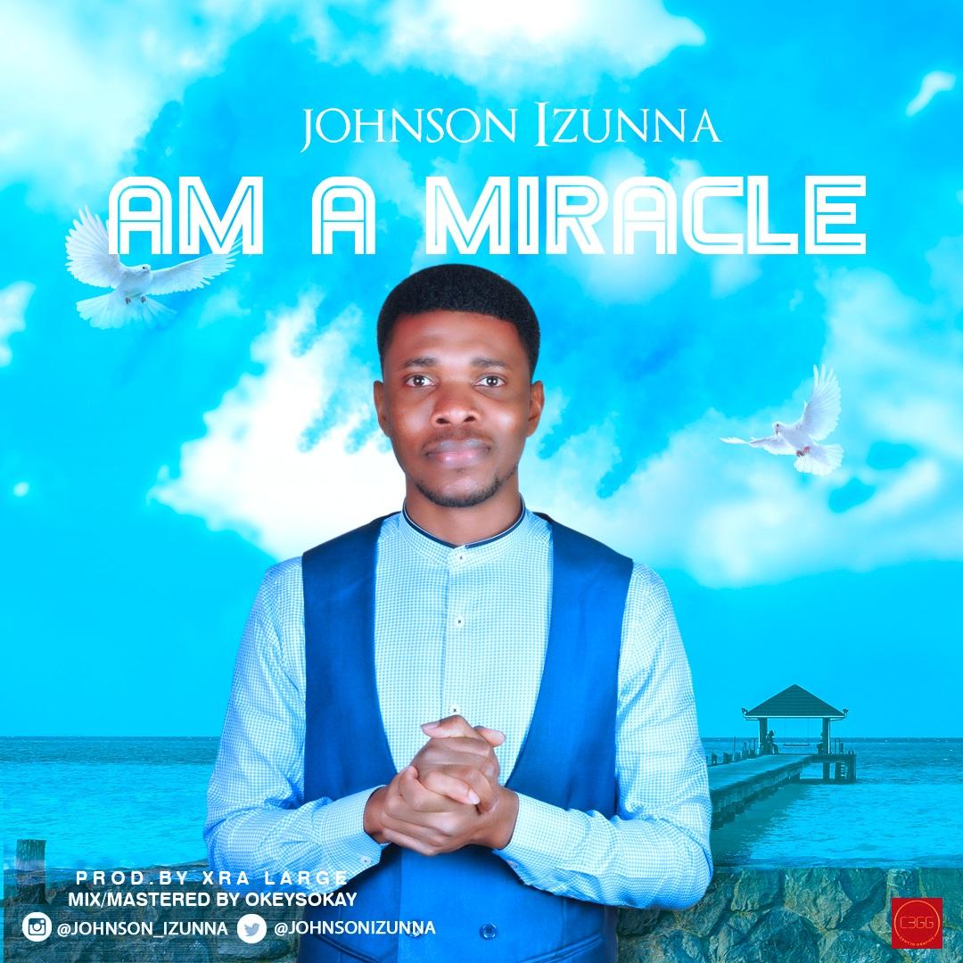 Johnson Izunna - I am Miracle
