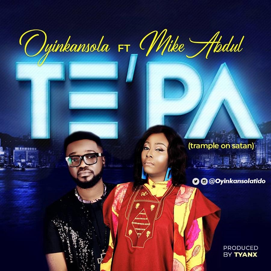Tepa Oyinkasola ft Mike Abdul