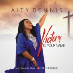 Aity Dennis - Victory in your name