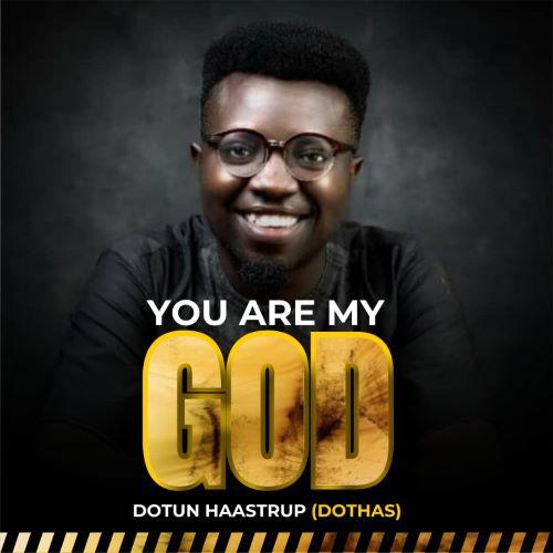 Dotun Haastrup- YOU ARE MY GOD