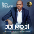 Bayo Babajide - Jiji Mo Ji