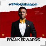 Frank-Edwards-We-Worship-You