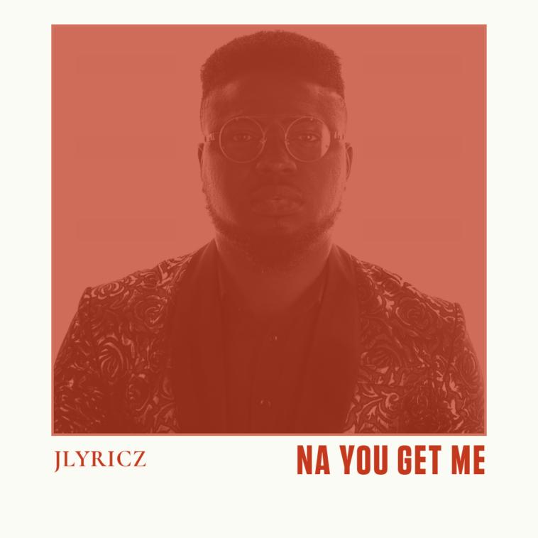 Jlyricz - Na You Get Me Artwork