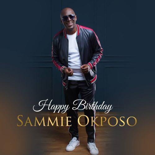SAMMIE OKPOSO CELEBRATES HIS BIRTHDAY