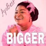 AYO BEST- BIGGER