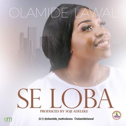 MUSIC MP3: SE LOBA - OLAMIDE LAWAL