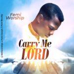 CARRY ME LORD - FEMI WORSHIP