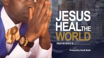 JESUS Heal The World - Pst Solo E