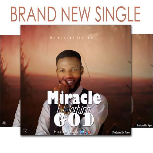 MIRACLE WORKING GOD- MIN ISAIAH