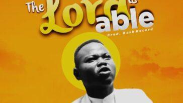 THE LORD IS ABLE - ELUBAJI DANIEL