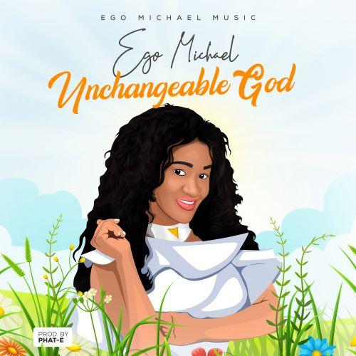 UNCHANGEABLE GOD - EGO MICHAEL