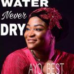 Water Never Dry - Ayo Best