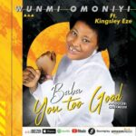 BABA YOU TOO GOOD -Wunmi Omoniyi ft Kingsley Eze