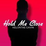 KELONTAE GAVIN RELEASES 'HOL ME CLOSE'