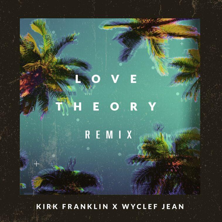 KirkFranklin, Wyclef Jean_Love Theory Remix