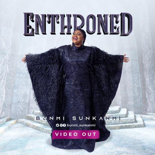 MP3 + VIDEO- ENTHRONED- BUNMI SUNKANMI