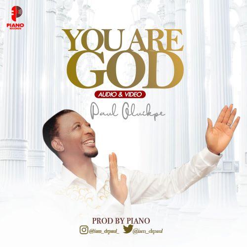 MP3 + VIDEO - You Are God - Paul Oluikpe
