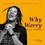 MP3- WHY WORRY- RITA MEROH