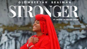 MUSIC : STRONGER - GLOWREEYAH BRAIMAH