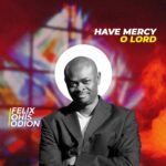 Art Visions of Songs - Have Mercy O Lord ft. Felix Ohis Odion