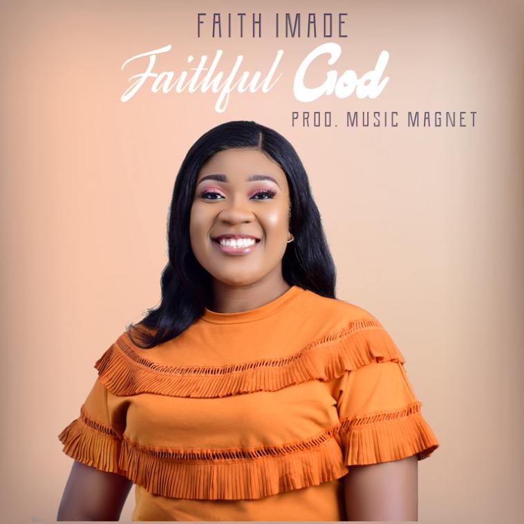 MUSIC MP3: FAITHFUL GOD- FAITH IMADE