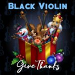 BLACK VIOLIN RELEASES 'GIVE THANKS'