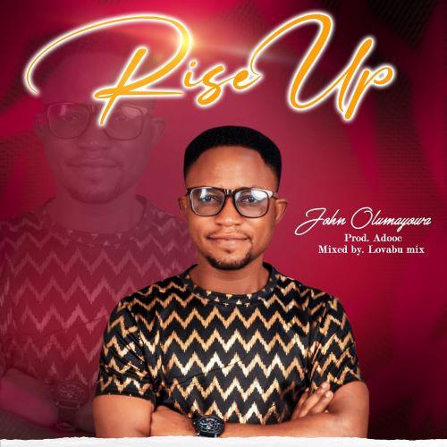 MUSIC: RISE UP- JOHN OLUMAYOWA