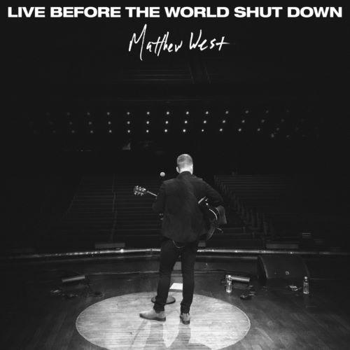 MATTHEW WEST ANNOUNCES 'LIVE BEFORE THE WORLD SHUT DOWN'
