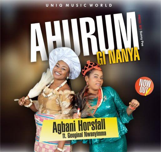 MUSIC MP3: AHURUM GI NANYA- AGBANI HORSFALL
