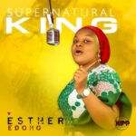 MP3: SUPERNATURAL KING- ESTHER EDOHO