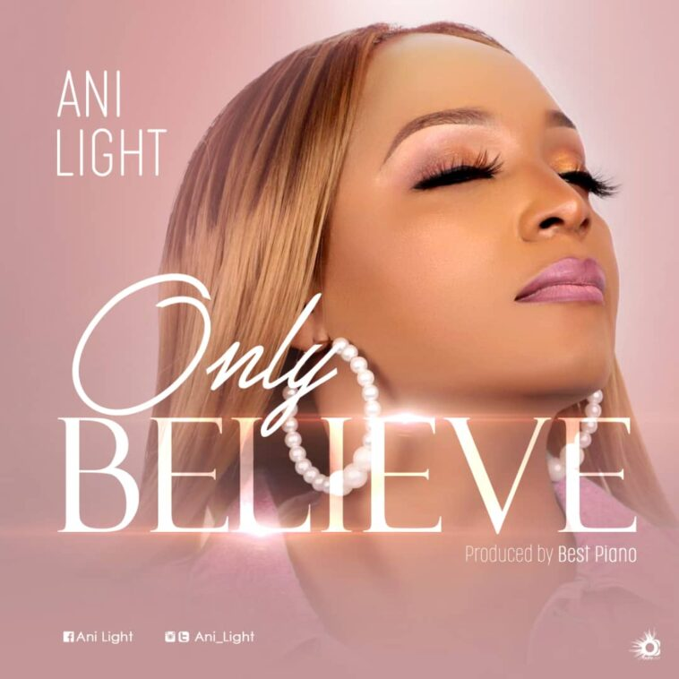 MUSIC MP3: ONLY BELIEVE- ANI LIGHT