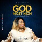 MP3 + LYRICS: GOD MOST HIGH- AYO TEYE