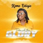 MUSIC VIDEO: TAKE ALL THE GLORY- KOME ODIGIE