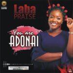 MP3 + LYRICS: YOU ARE ADONAI- LABA PRAISE