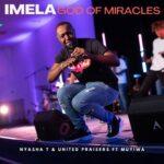 MUSIC: IMELA/GOD OF MIRACLES- NYASHA T X RIVERSONGZ